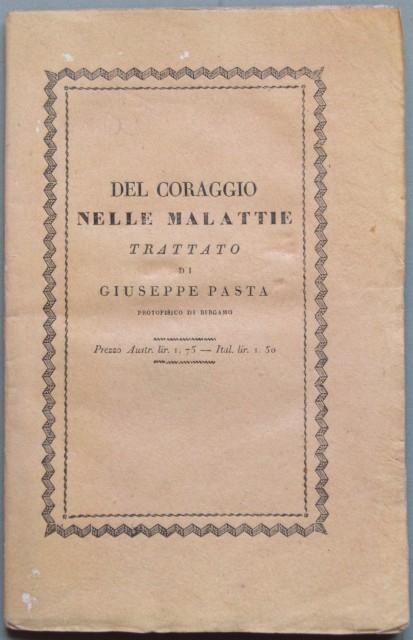 Del coraggio nelle malattie trattato di Giuseppe Pasta protofisico di Bergamo.